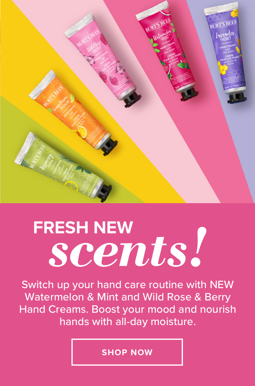 Fresh new scents! Switch up your hand care routine with NEW Watermelon & Mint and Wild Rose & Berry Hand Creams. Boost your mood and nourish hands with all-day moisture! Shop Now.