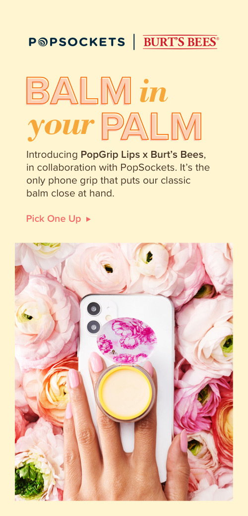 Balm in your Palm. Introducing PopGrip Lips x Burt's Bees in collaboration with PopSockets. It's the only phone grip that puts our classic balm close at hand.