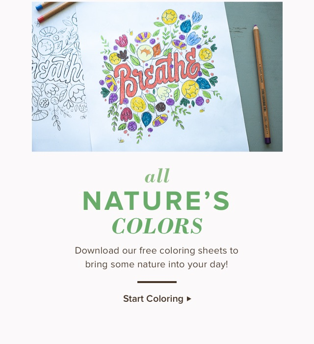 All Nature's Colors. Download our free coloring sheets to bring some nature into your day! Start coloring.