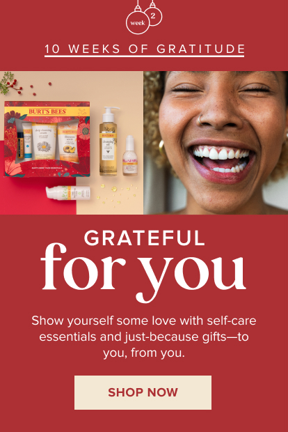 10 Weeks of Gratitude. Grateful for you. Show yourself some love with self-care essentials and just-because gifts - to you, from you! Shop Now!