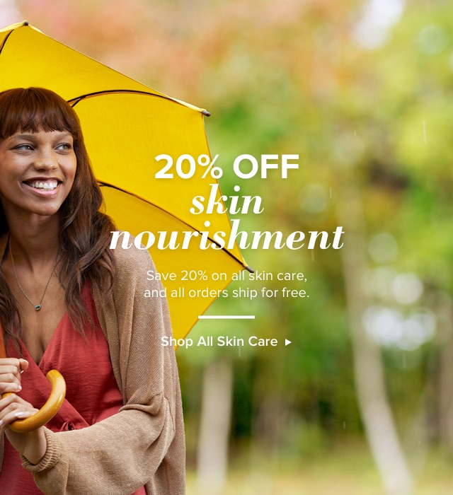 20% Off Skin Nourishment. Save 20% on all skin care and all orders ship for free. Shop all Skin Care.